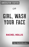 Girl, Wash Your Face: Stop Believing the Lies About Who You Are so You Can Become Who You Were Meant to Be by Rachel Hollis: Conversation Starters book summary, reviews and downlod