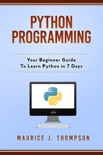 Python Programming: Your Beginner Guide To Learn Python in 7 Days book summary, reviews and download