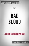 Bad Blood: Secrets and Lies in a Silicon Valley Startup by John Carreyrou: Conversation Starters book summary, reviews and downlod