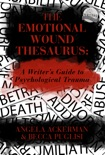 The Emotional Wound Thesaurus: A Writer's Guide to Psychological Trauma book summary, reviews and download