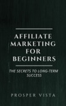 Affiliate Marketing for Beginners: The Secrets to Long-Term Success book summary, reviews and download