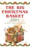 The Big Christmas Basket: 200+ Christmas Novels, Stories, Poems & Carols book summary, reviews and downlod