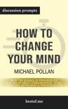How to Change Your Mind: What the New Science of Psychedelics Teaches Us About Consciousness, Dying, Addiction, Depression, and Transcendence (Discussion Prompts) book summary, reviews and downlod