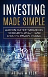 Investing Made Simple - Warren Buffet Strategies To Building Wealth And Creating Passive Income book summary, reviews and download
