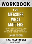 Measure What Matters: How Google, Bono, and the Gates Foundation Rock the World with OKRs by John Doerr: Max Help Workbooks book summary, reviews and downlod