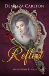 Reflect: Snow White Retold book summary, reviews and downlod