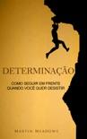 Determinação: Como seguir em frente quando você quer desistir book summary, reviews and downlod