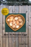 How To Preserve Eggs: Freezing, Pickling, Dehydrating, Larding, Water Glassing, & More book summary, reviews and download