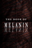 The Book of Melanin (Vol. 1) book summary, reviews and download