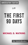 The First 90 Days: Proven Strategies for Getting Up to Speed Faster and Smarter, Updated and Expanded by Michael D. Watkins: Conversation Starters book summary, reviews and downlod