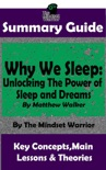 Summary Guide: Why We Sleep: Unlocking The Power of Sleep and Dreams: By Matthew Walker The Mindset Warrior Summary Guide book summary, reviews and downlod