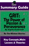 Summary Guide: Grit: The Power of Passion and Perseverance: by Angela Duckworth The Mindset Warrior Summary Guide book summary, reviews and downlod
