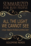 All The Light We Cannot See - Summarized for Busy People: A Novel: Based on the Book by Anthony Doerr book summary, reviews and downlod