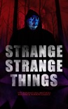 STRANGE STRANGE THINGS: 550+ Supernatural Mysteries, Macabre & Horror Classics book summary, reviews and downlod