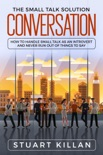 Conversation: The Small Talk Solution How to Handle Small Talk: as an Introvert and Never Run Out of Things to Say book summary, reviews and download