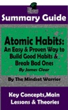 Summary Guide: Atomic Habits: An Easy & Proven Way to Build Good Habits & Break Bad Ones: By James Clear The Mindset Warrior Summary Guide book summary, reviews and downlod