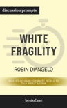 White Fragility: Why It's So Hard for White People to Talk About Racism by Robin Diangelo (Discussion Prompts) book summary, reviews and downlod