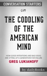 The Coddling of the American Mind: How Good Intentions and Bad Ideas Are Setting Up a Generation for Failure by Greg Lukianoff: Conversation Starters book summary, reviews and downlod