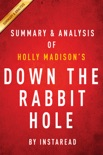 Down the Rabbit Hole by Holly Madison Summary & Analysis book summary, reviews and downlod