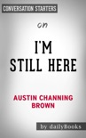 I'm Still Here: Black Dignity in a World Made for Whiteness by Austin Channing Brown: Conversation Starters book summary, reviews and downlod
