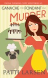 Ganache and Fondant and Murder book summary, reviews and downlod