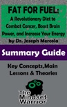 Fat for Fuel: A Revolutionary Diet to Combat Cancer, Boost Brain Power, and Increase Your Energy : by Joseph Mercola The Mindset Warrior Summary Guide book summary, reviews and downlod