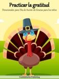 Practicar la gratitud: Devocionales para Diá de Acción de Gracias para los niños descarga de libros electrónicos