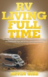 RV Living Full Time: The Beginner's Guide to Full Time Motorhome Living - Incredible RV Tips, RV Tricks, & RV Resources! book summary, reviews and download