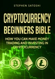 Cryptocurrency: Beginners Bible - How You Can Make Money Trading and Investing in Cryptocurrency book summary, reviews and download