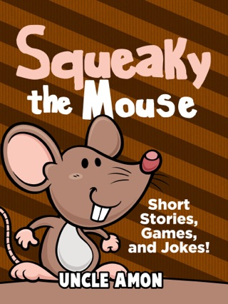 Squeaky the Mouse: Short Stories, Games, and Jokes! by Uncle Amon E-Book Download