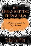 The Urban Setting Thesaurus: A Writer's Guide to City Spaces book summary, reviews and download