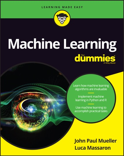 Machine Learning for Dummies by John Paul Mueller & Luca Massaron Book Summary, Reviews and E-Book Download