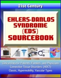 21st Century Ehlers-Danlos Syndrome (EDS) Sourcebook: Clinical Data for Patients, Families, and Physicians - Connective Tissue Disorders (HDCT), Classic, Hypermobility, Vascular Types book summary, reviews and downlod