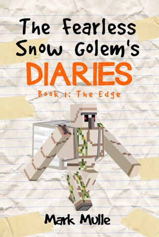 The Fearless Snow Golem's Diaries, Book 1: The Edge by Smashwords, Inc. book summary, reviews and downlod