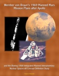 Wernher von Braun's 1969 Manned Mars Mission Plans after Apollo and the Boeing 1968 Integrated Manned Interplanetary Nuclear Spacecraft Concept Definition Study book summary, reviews and downlod