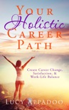Your Holistic Career Path - Create Career Change, Satisfaction, and Work/Life Balance book summary, reviews and downlod