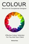 Become An Exceptional Designer: Effective Colour Selection For You And Your Client book summary, reviews and download