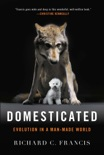 Domesticated: Evolution in a Man-Made World book summary, reviews and download
