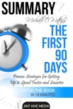 Michael D Watkin's The First 90 Days: Proven Strategies for Getting Up to Speed Faster and Smarter Summary book summary, reviews and downlod