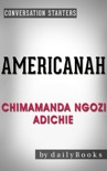 Americanah: A Novel by Chimamanda Ngozi Adichie Conversation Starters book summary, reviews and downlod