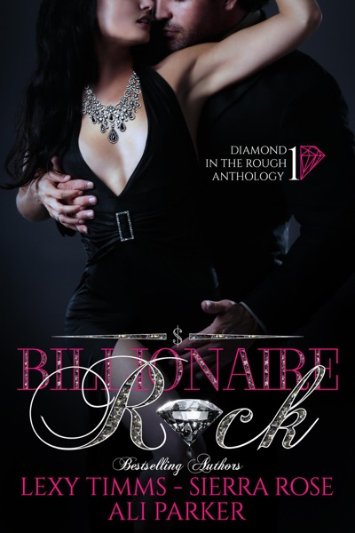 Billionaire Rock by Lexy Timms, Sierra Rose & Ali Parker Book Summary, Reviews and E-Book Download