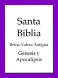 La Biblia, Reina-Valera Antigua: Génesis y Apocalipsis book summary, reviews and download