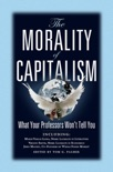 The Morality of Capitalism: What Your Professors Won't Tell You book summary, reviews and download