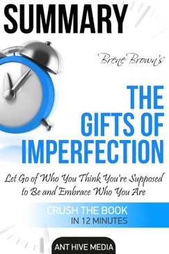 Brené Brown's The Gifts of Imperfection: Let Go of Who You Think You're Supposed to Be and Embrace Who You Are Summary E-Book Download