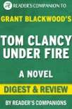 Tom Clancy Under Fire: A Novel By Grant Blackwood Digest & Review book summary, reviews and downlod