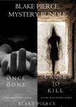 Blake Pierce: Mystery Bundle (Cause to Kill and Once Gone) book summary, reviews and download