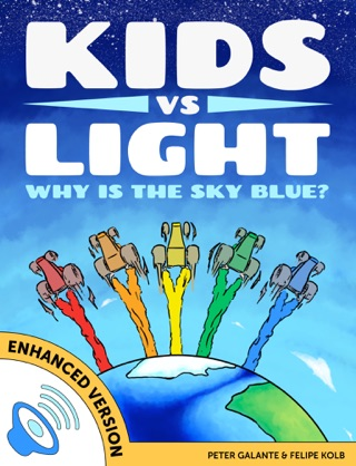Kids vs Light: Why is the Sky Blue? (Enhanced Version) by KidsvsLife.com, Peter Galante & Felipe Kolb E-Book Download