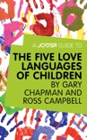 A Joosr Guide to... The Five Love Languages of Children by Gary Chapman and Ross Campbell book summary, reviews and downlod