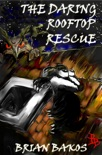 The Daring Rooftop Rescue book summary, reviews and download