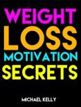 Weight Loss Motivation Secrets book summary, reviews and download